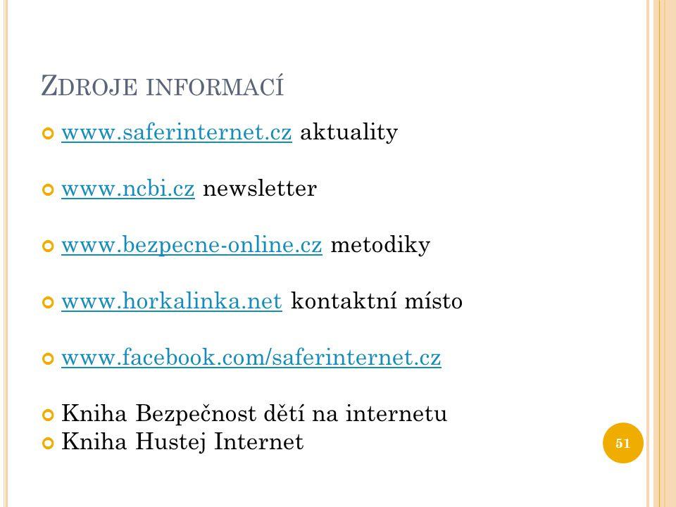 Zdroje informací www.saferinternet.cz aktuality www.ncbi.cz newsletter