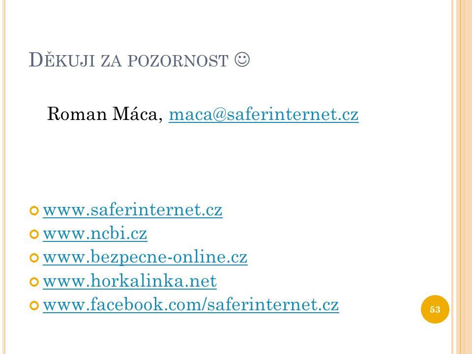 Děkuji za pozornost  Roman Máca, maca@saferinternet.cz