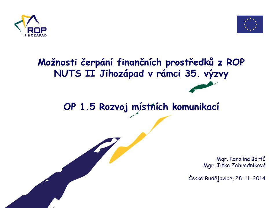 28. 11. 2014 Možnosti čerpání finančních prostředků z ROP NUTS II Jihozápad v rámci 35. výzvy OP 1.5 Rozvoj místních komunikací.
