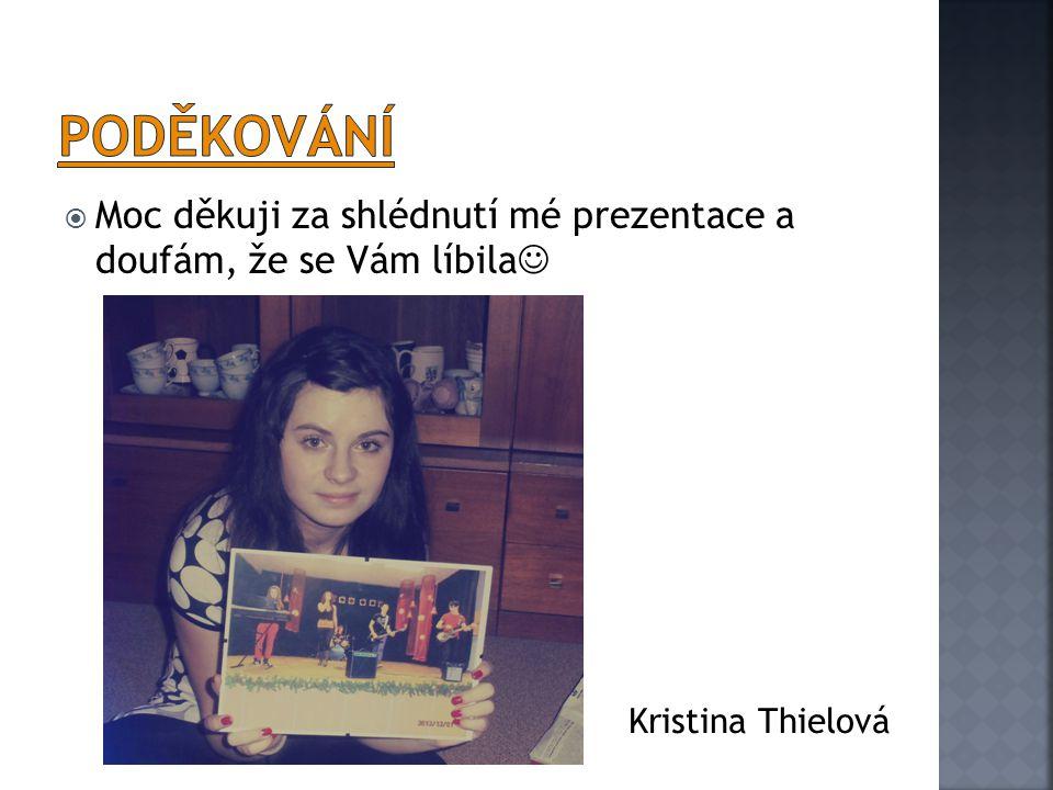 Poděkování Moc děkuji za shlédnutí mé prezentace a doufám, že se Vám líbila Kristina Thielová