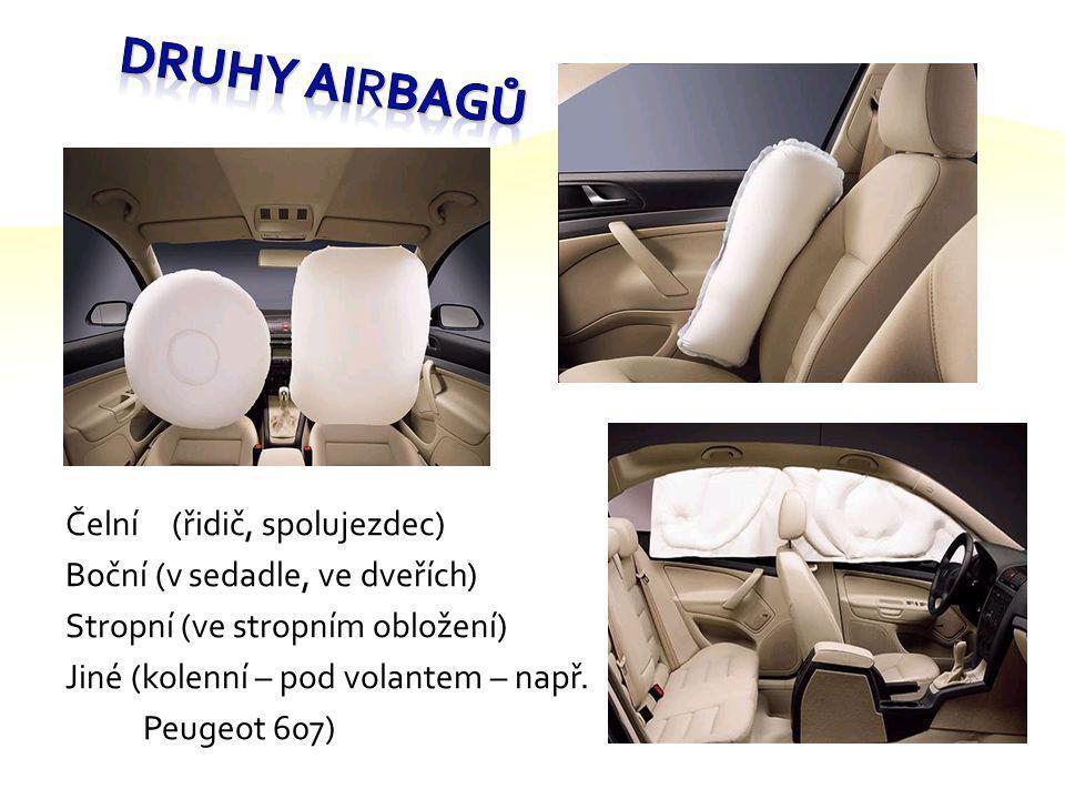 Druhy Airbagů Čelní (řidič, spolujezdec) Boční (v sedadle, ve dveřích)