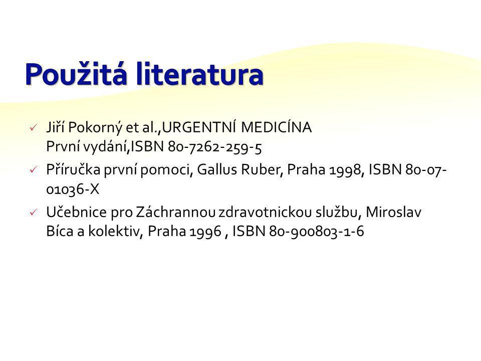 Použitá literatura Jiří Pokorný et al.,URGENTNÍ MEDICÍNA První vydání,ISBN 80-7262-259-5.