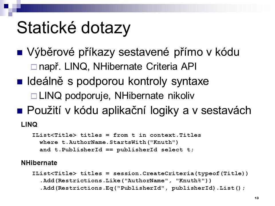 Statické dotazy Výběrové příkazy sestavené přímo v kódu