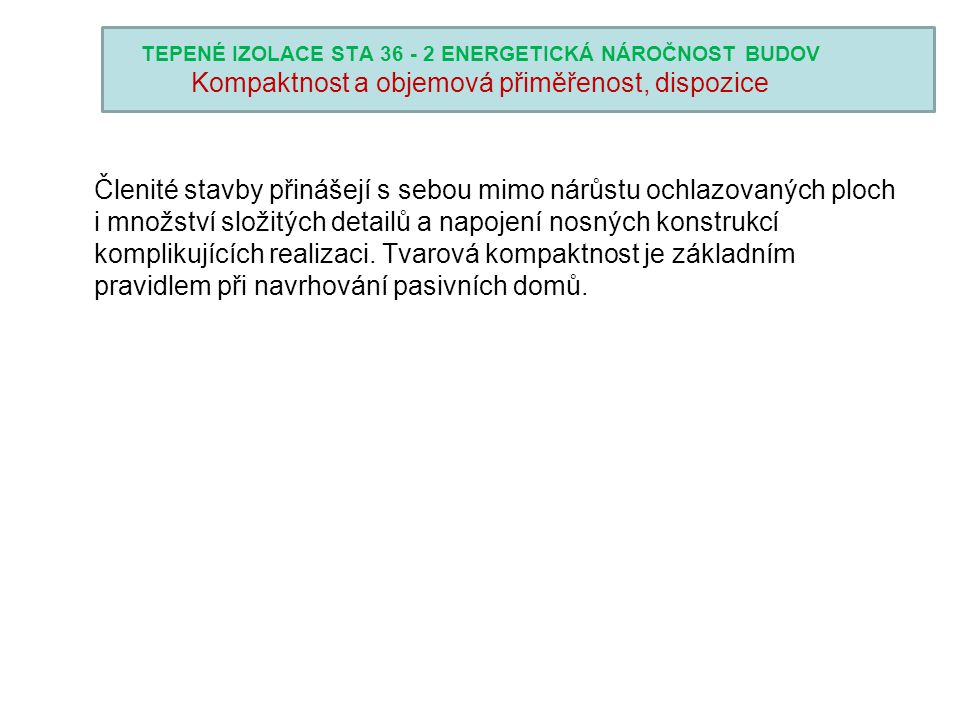TEPENÉ IZOLACE STA 36 - 2 ENERGETICKÁ NÁROČNOST BUDOV Kompaktnost a objemová přiměřenost, dispozice