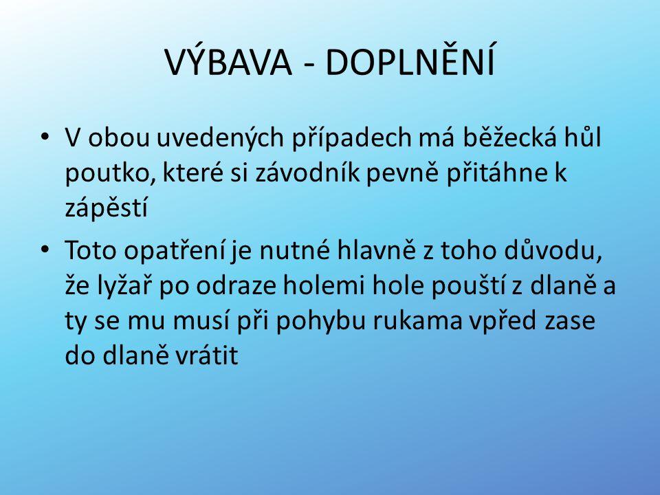 VÝBAVA - DOPLNĚNÍ V obou uvedených případech má běžecká hůl poutko, které si závodník pevně přitáhne k zápěstí.