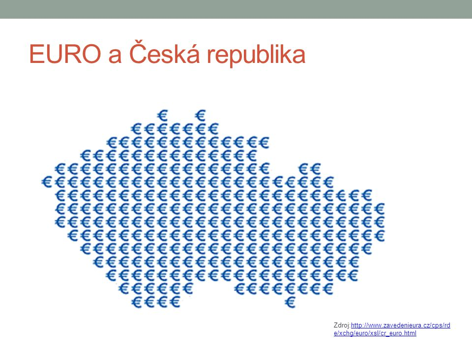 EURO a Česká republika Zdroj:http://www.zavedenieura.cz/cps/rde/xchg/euro/xsl/cr_euro.html