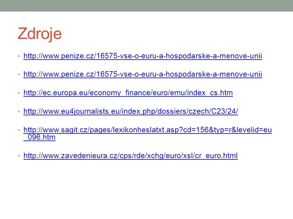 Zdroje http://www.penize.cz/16575-vse-o-euru-a-hospodarske-a-menove-unii. http://ec.europa.eu/economy_finance/euro/emu/index_cs.htm.