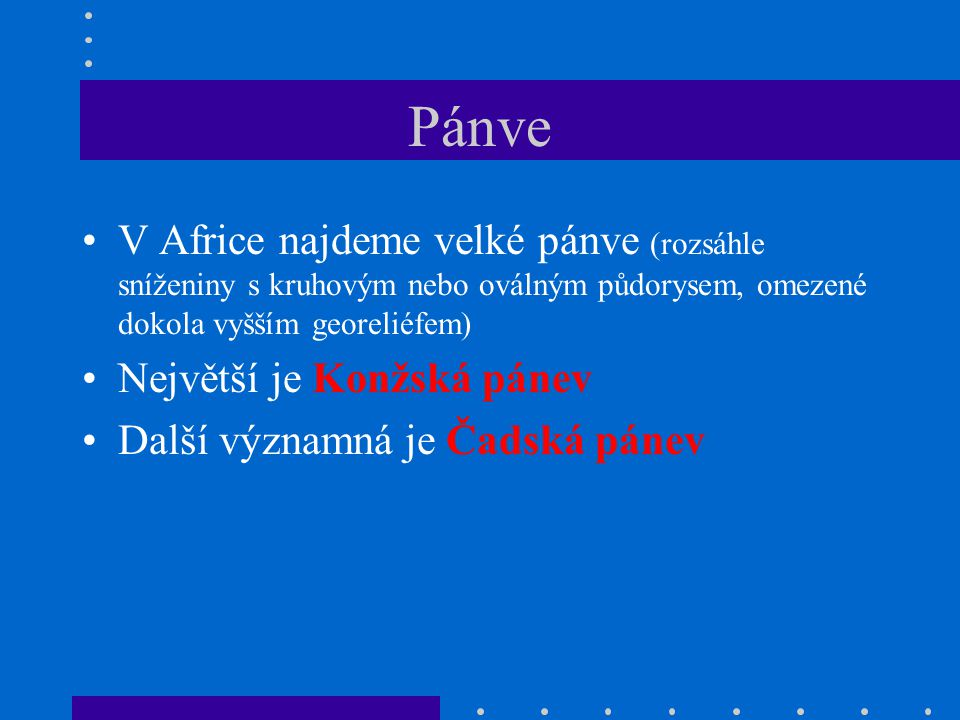 Pánve V Africe najdeme velké pánve (rozsáhle sníženiny s kruhovým nebo oválným půdorysem, omezené dokola vyšším georeliéfem)