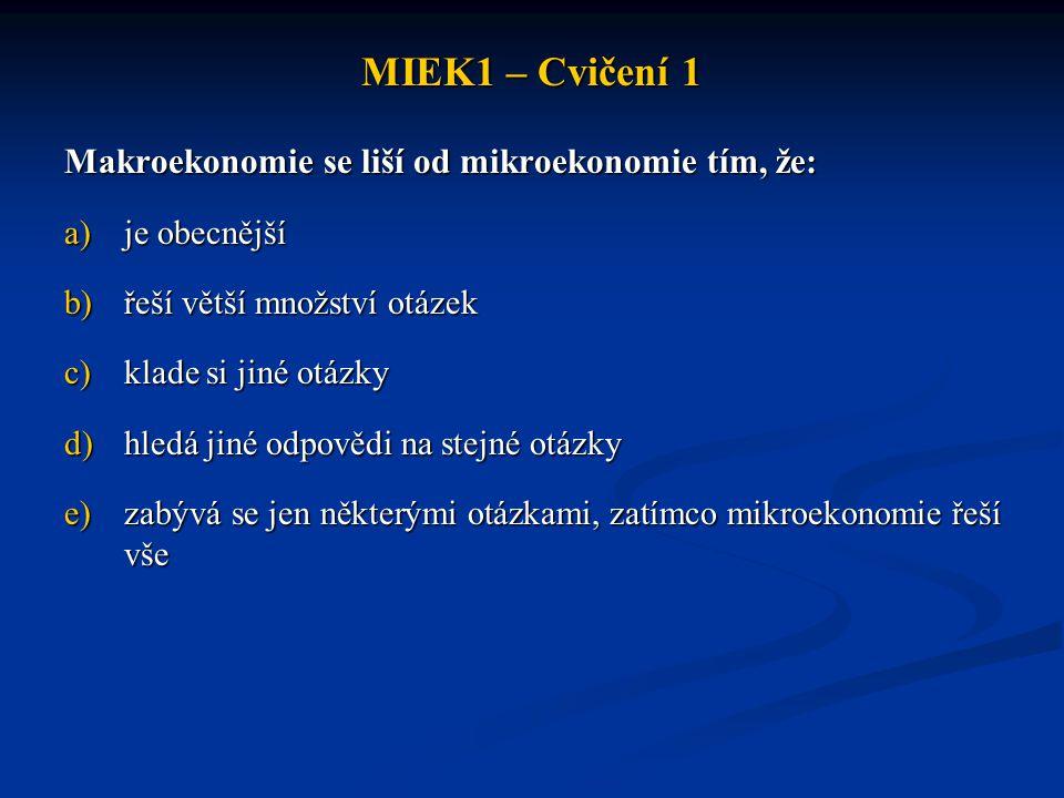 MIEK1 – Cvičení 1 Makroekonomie se liší od mikroekonomie tím, že: