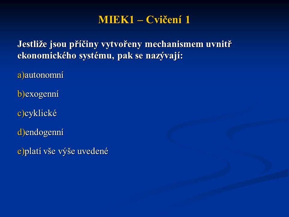 MIEK1 – Cvičení 1 Jestliže jsou příčiny vytvořeny mechanismem uvnitř ekonomického systému, pak se nazývají: