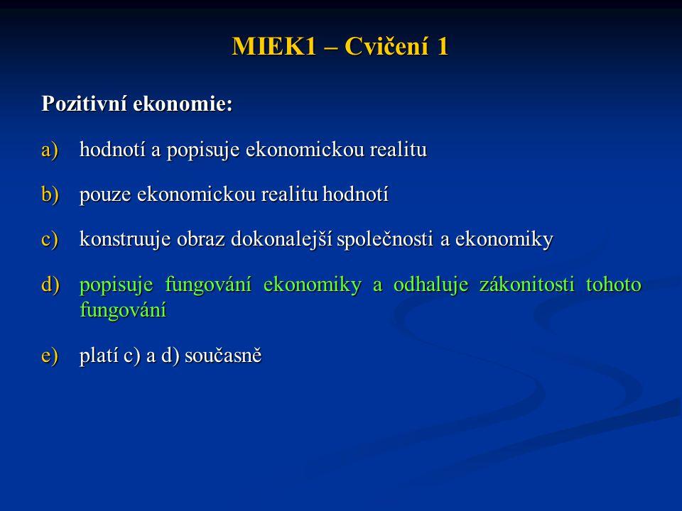 MIEK1 – Cvičení 1 Pozitivní ekonomie: