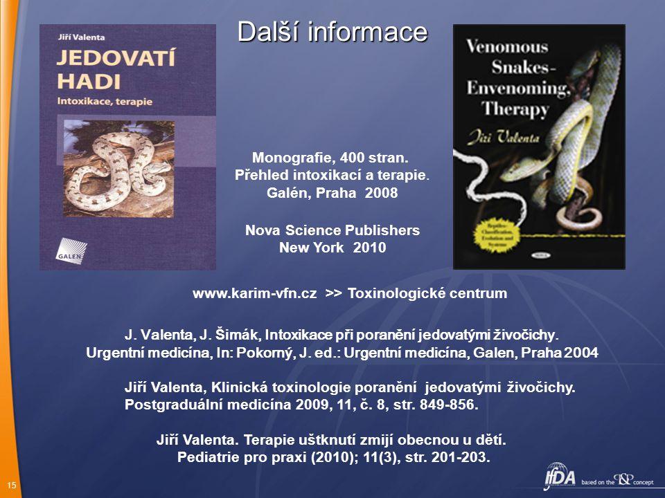 Další informace Monografie, 400 stran. Přehled intoxikací a terapie. Galén, Praha 2008. Nova Science Publishers.