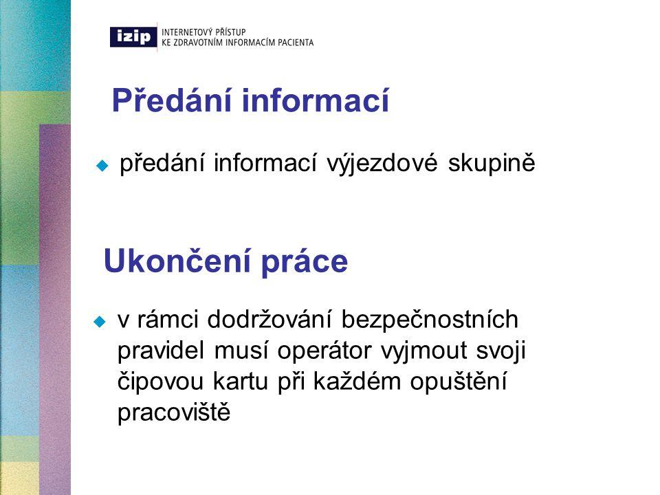 Předání informací Ukončení práce předání informací výjezdové skupině
