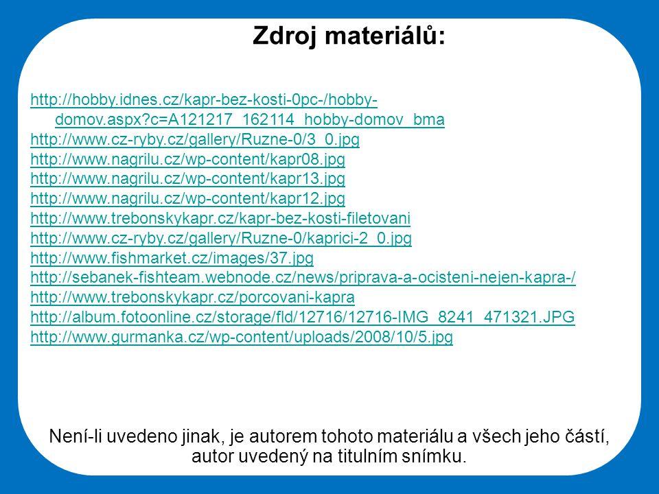 Zdroj materiálů: http://hobby.idnes.cz/kapr-bez-kosti-0pc-/hobby-domov.aspx c=A121217_162114_hobby-domov_bma.