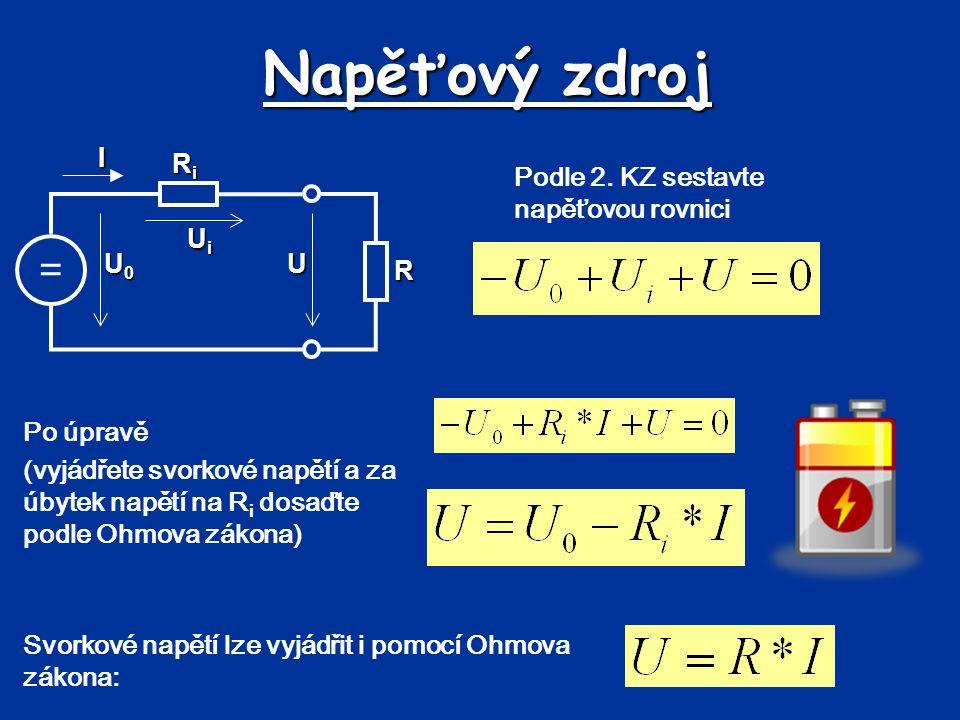 Napěťový zdroj = Ui Ri U U0 I R Podle 2. KZ sestavte napěťovou rovnici