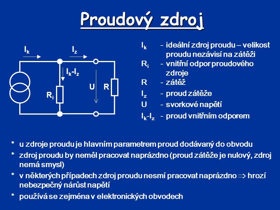 Proudový zdroj Ik - ideální zdroj proudu – velikost proudu nezávisí na zátěži. Ri - vnitřní odpor proudového zdroje.
