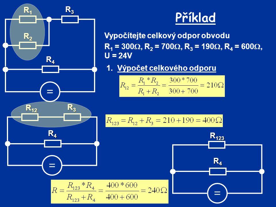 Příklad = = = R1 R3 R2 Vypočítejte celkový odpor obvodu