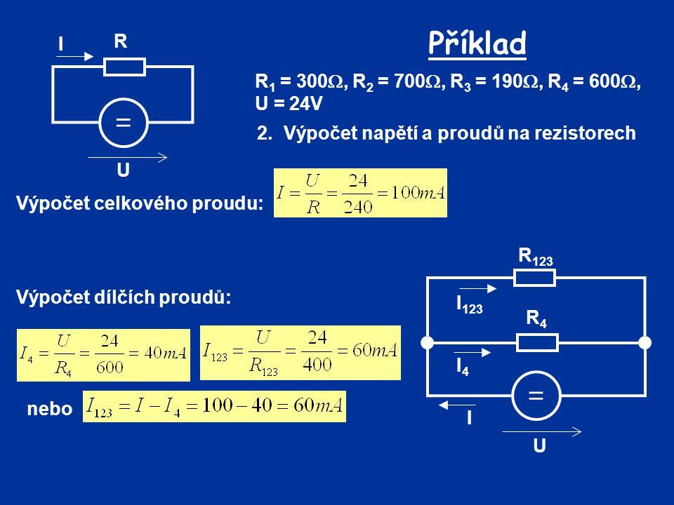 Příklad = = R I R1 = 300, R2 = 700, R3 = 190, R4 = 600, U = 24V