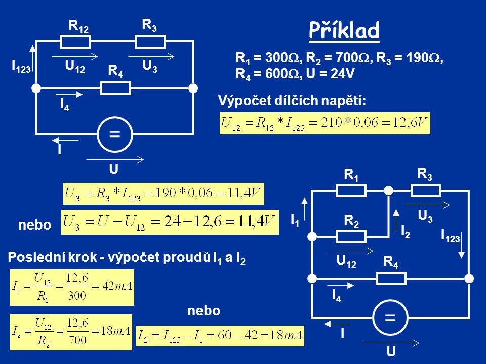 R4 = R12. R3. U. I. I4. I123. U3. U12. Příklad. R1 = 300, R2 = 700, R3 = 190, R4 = 600, U = 24V.
