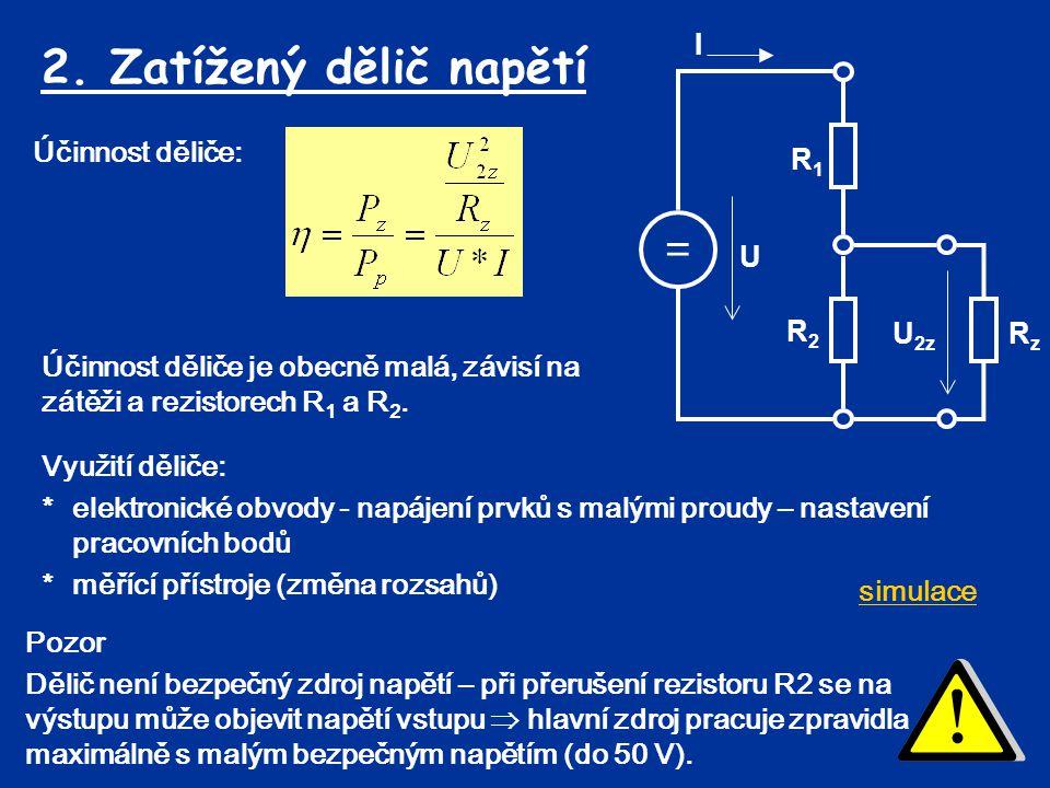 2. Zatížený dělič napětí = R1 U I R2 U2z Rz Účinnost děliče: