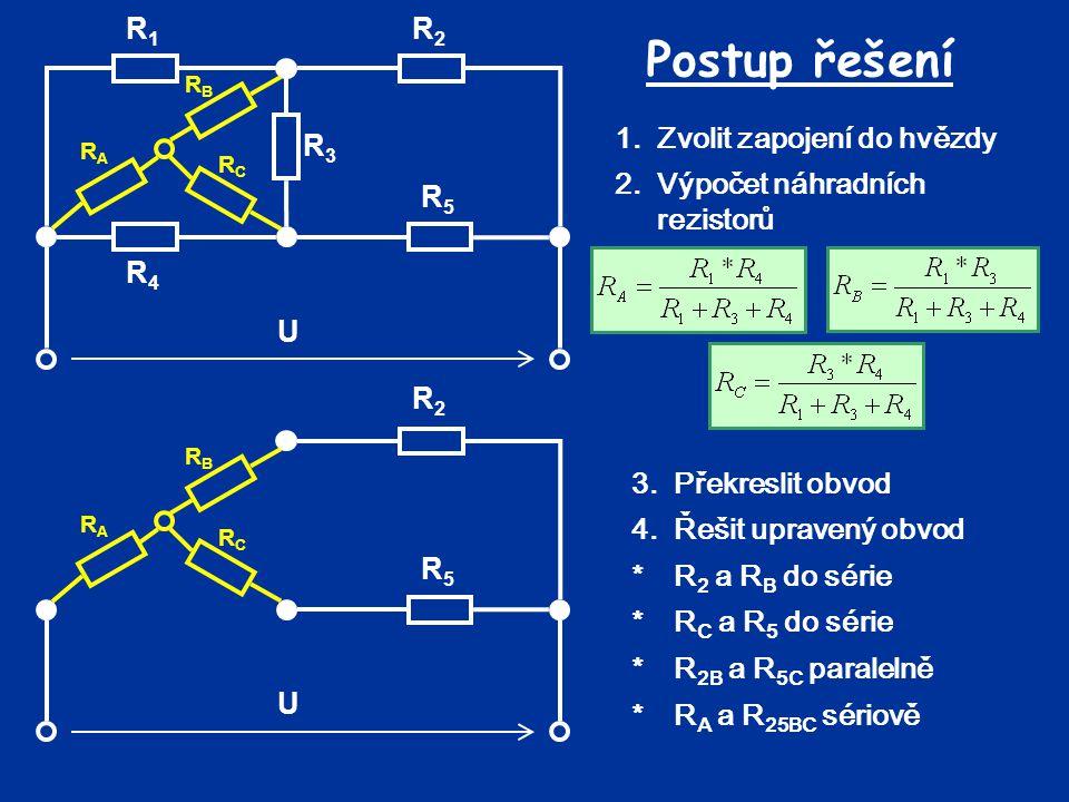Postup řešení U R3 R5 R4 R2 R1 1. Zvolit zapojení do hvězdy