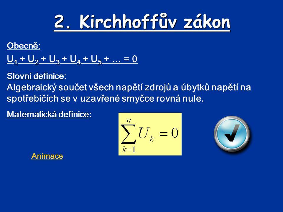 2. Kirchhoffův zákon U1 + U2 + U3 + U4 + U5 + … = 0