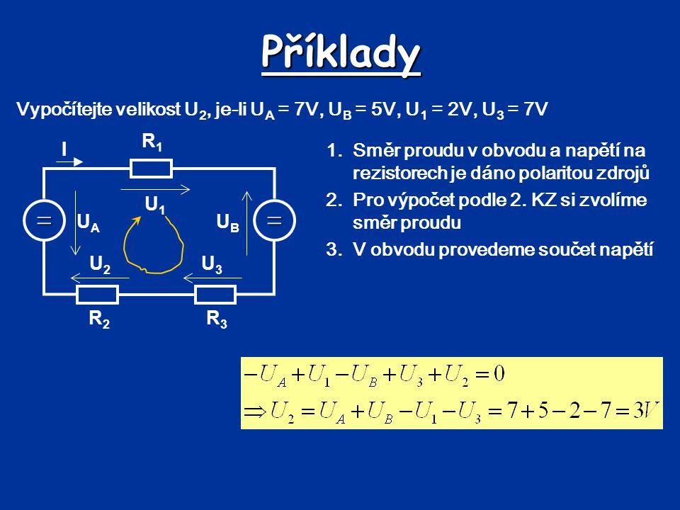 Příklady Vypočítejte velikost U2, je-li UA = 7V, UB = 5V, U1 = 2V, U3 = 7V. = UA. UB. R1. R3. R2.