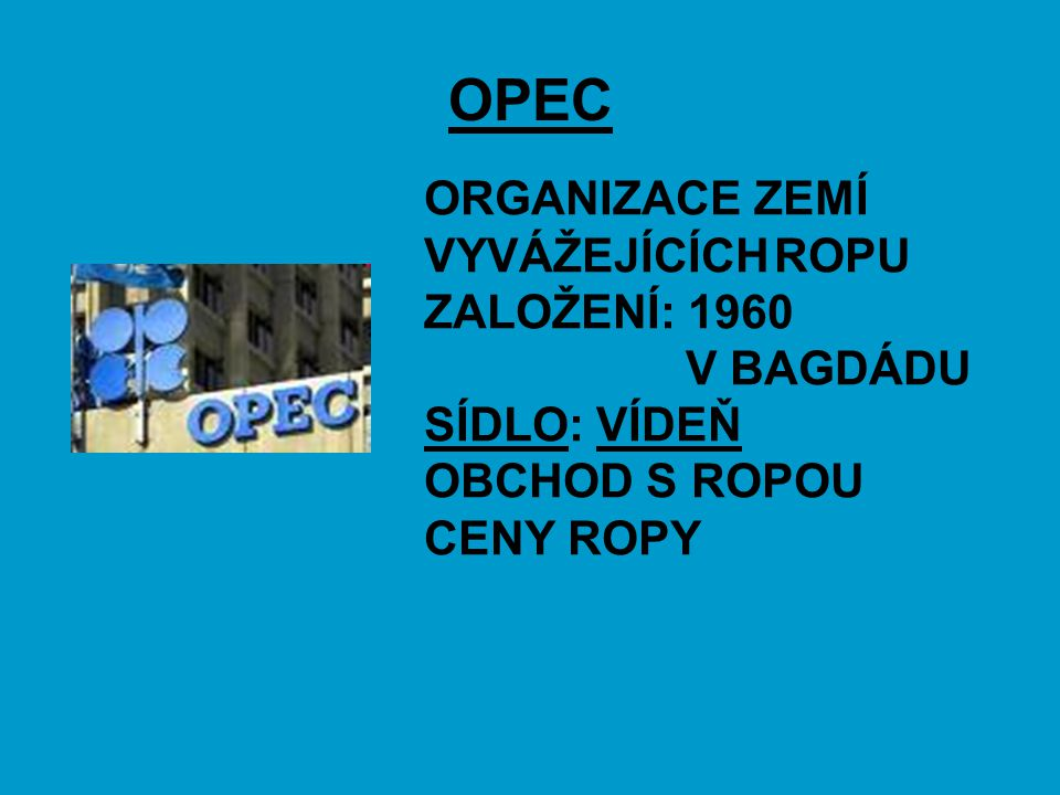 OPEC ORGANIZACE ZEMÍ VYVÁŽEJÍCÍCH ROPU ZALOŽENÍ: 1960 V BAGDÁDU