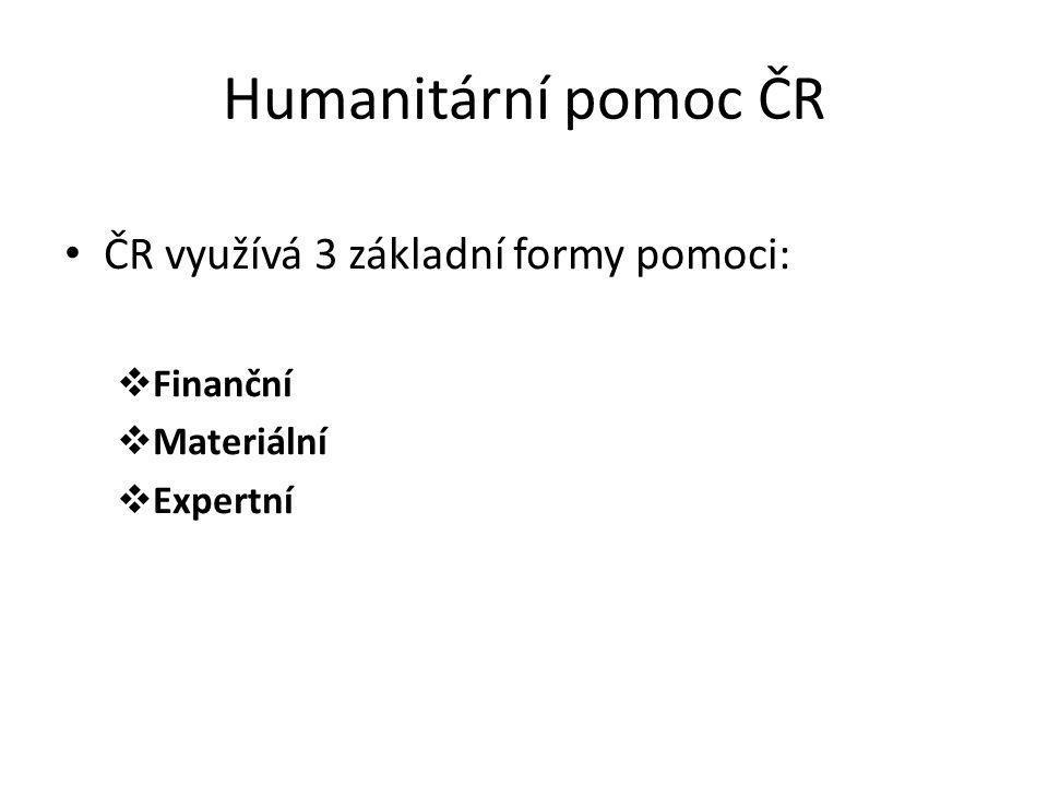 Humanitární pomoc ČR ČR využívá 3 základní formy pomoci: Finanční
