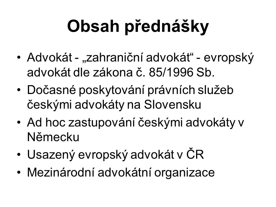 """Obsah přednášky Advokát - """"zahraniční advokát - evropský advokát dle zákona č. 85/1996 Sb."""