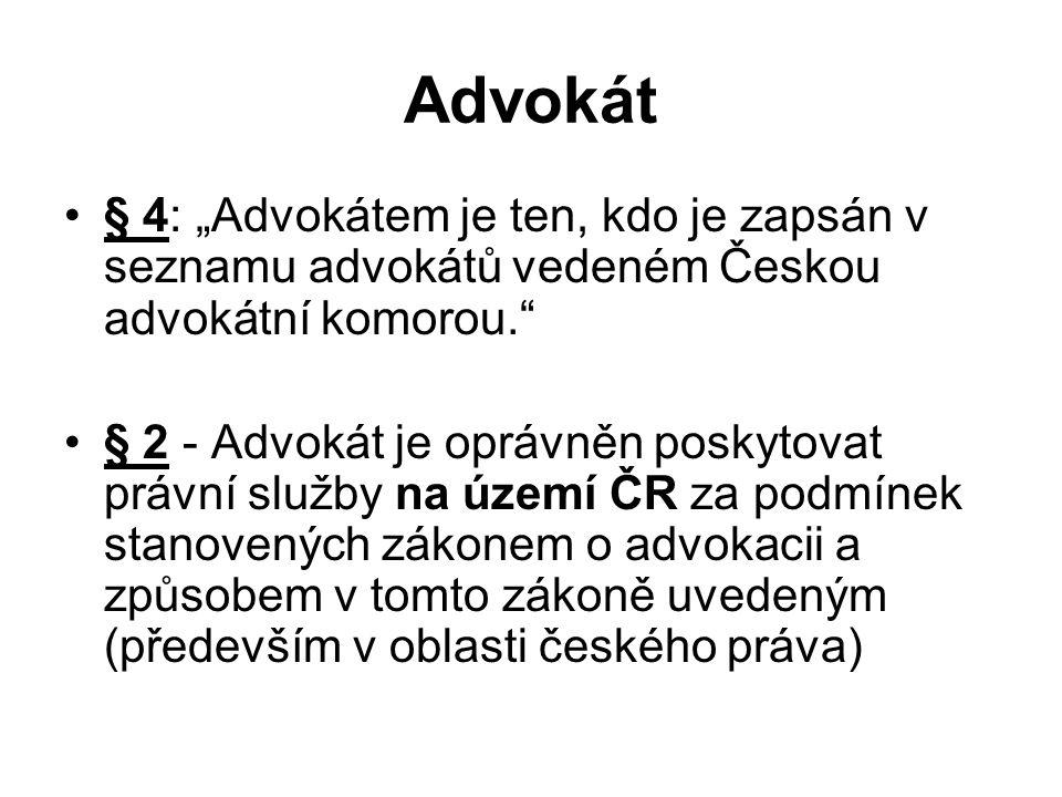 """Advokát § 4: """"Advokátem je ten, kdo je zapsán v seznamu advokátů vedeném Českou advokátní komorou."""