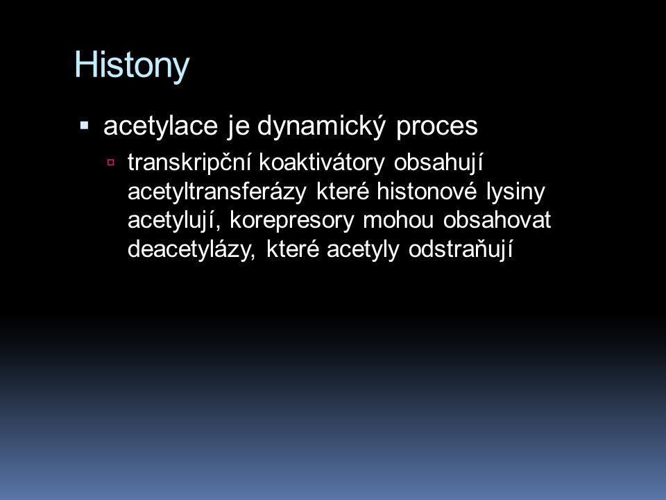 Histony acetylace je dynamický proces