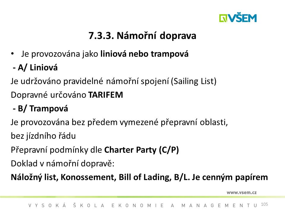 7.3.3. Námořní doprava Je provozována jako liniová nebo trampová