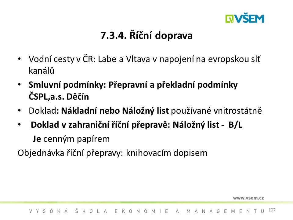 7.3.4. Říční doprava Vodní cesty v ČR: Labe a Vltava v napojení na evropskou síť kanálů.