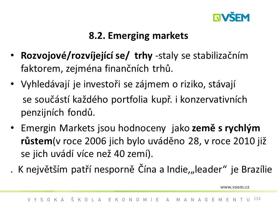 8.2. Emerging markets Rozvojové/rozvíjející se/ trhy -staly se stabilizačním faktorem, zejména finančních trhů.
