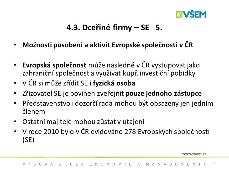 4.3. Dceřiné firmy – SE 5. Možnosti působení a aktivit Evropské společnosti v ČR.