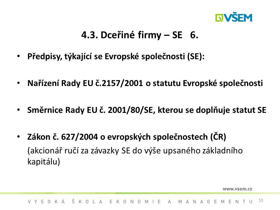 4.3. Dceřiné firmy – SE 6. Předpisy, týkající se Evropské společnosti (SE): Nařízení Rady EU č.2157/2001 o statutu Evropské společnosti.