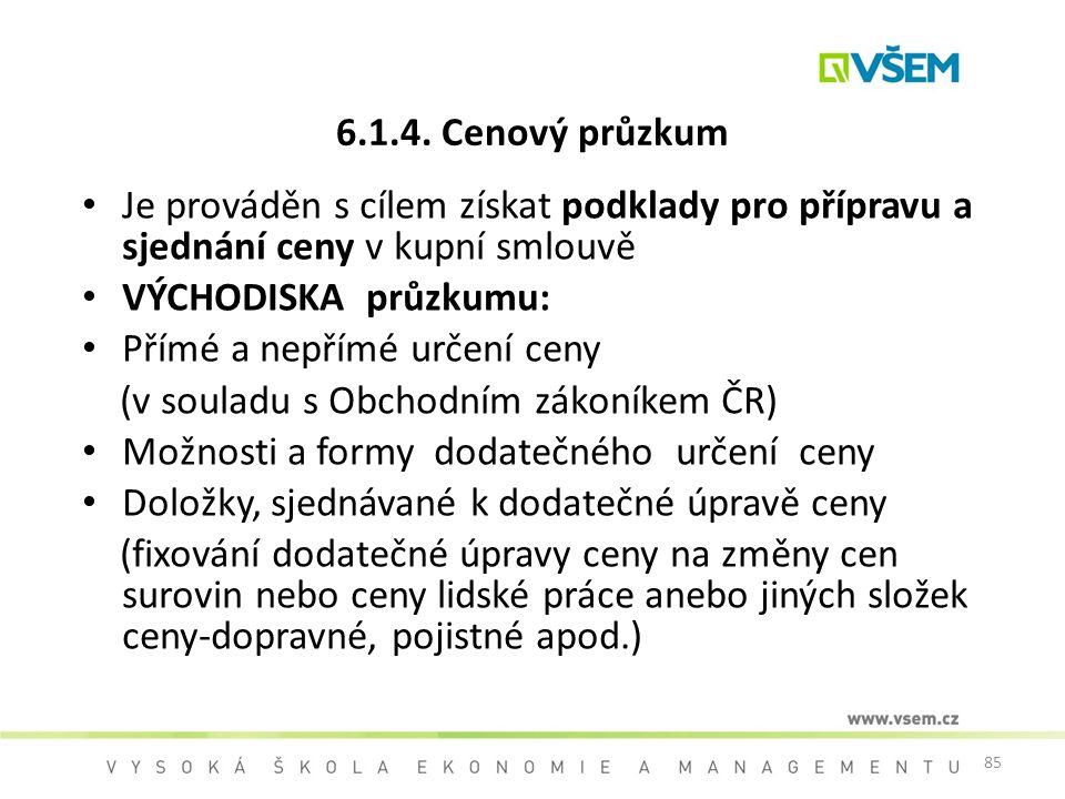 6.1.4. Cenový průzkum Je prováděn s cílem získat podklady pro přípravu a sjednání ceny v kupní smlouvě.