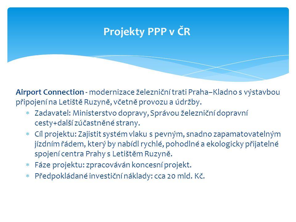 Projekty PPP v ČR Airport Connection - modernizace železniční trati Praha–Kladno s výstavbou připojení na Letiště Ruzyně, včetně provozu a údržby.