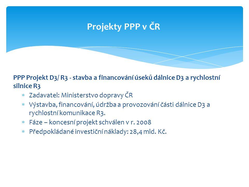 Projekty PPP v ČR PPP Projekt D3/ R3 - stavba a financování úseků dálnice D3 a rychlostní silnice R3.