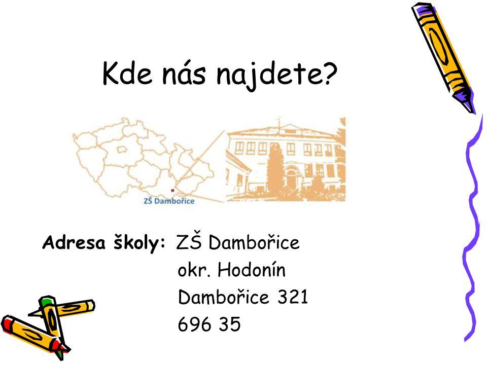 Kde nás najdete Adresa školy: ZŠ Dambořice okr. Hodonín Dambořice 321