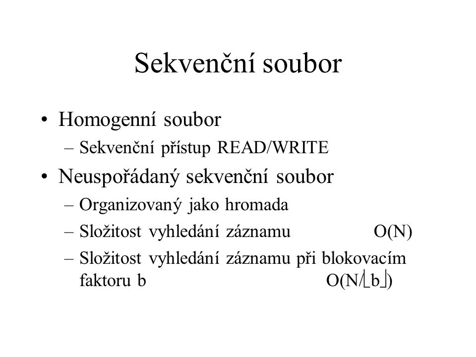 Sekvenční soubor Homogenní soubor Neuspořádaný sekvenční soubor