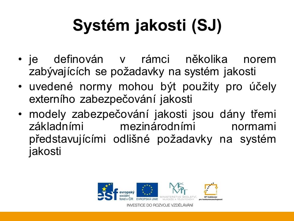 Systém jakosti (SJ) je definován v rámci několika norem zabývajících se požadavky na systém jakosti.