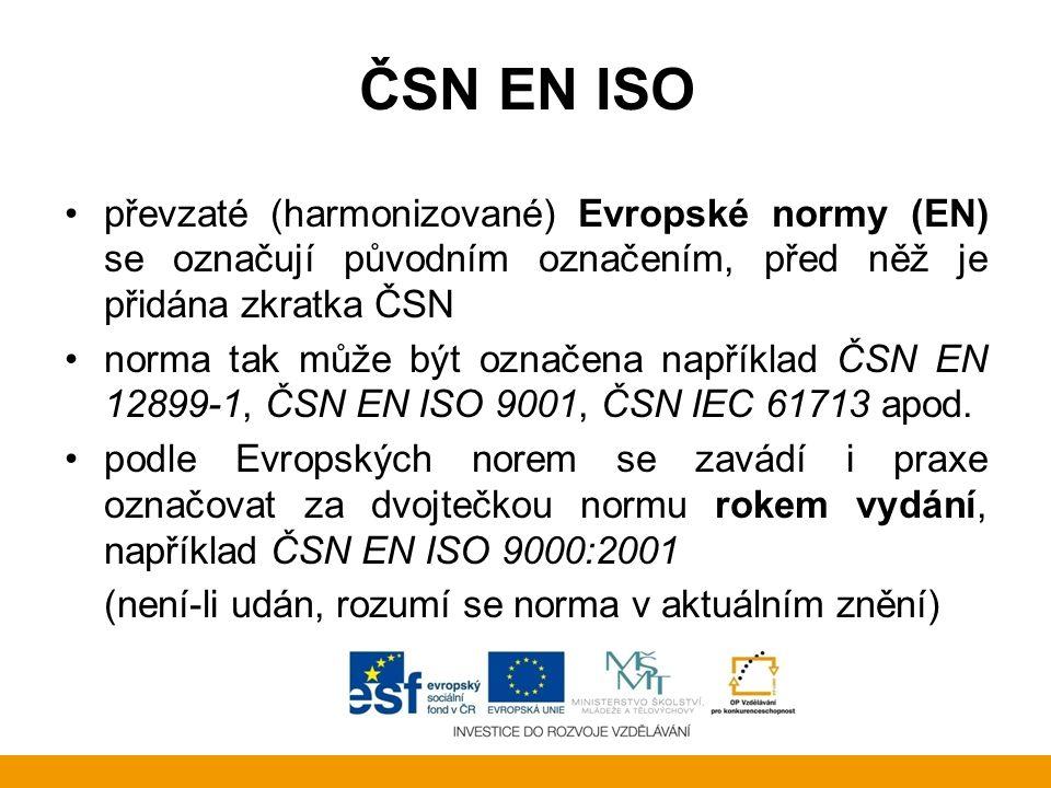 ČSN EN ISO převzaté (harmonizované) Evropské normy (EN) se označují původním označením, před něž je přidána zkratka ČSN.