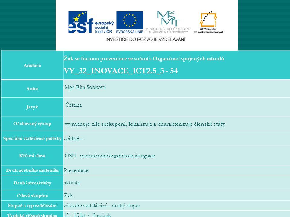 Anotace Žák se formou prezentace seznámí s Organizací spojených národů. VY_32_INOVACE_ICT2.5_3 - 54.