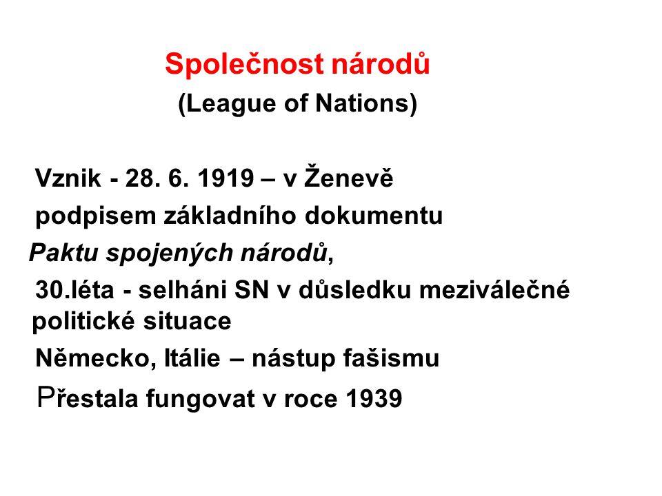 Společnost národů (League of Nations) Vznik - 28. 6. 1919 – v Ženevě