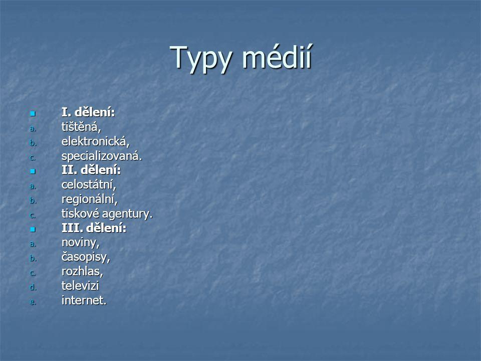 Typy médií I. dělení: tištěná, elektronická, specializovaná.