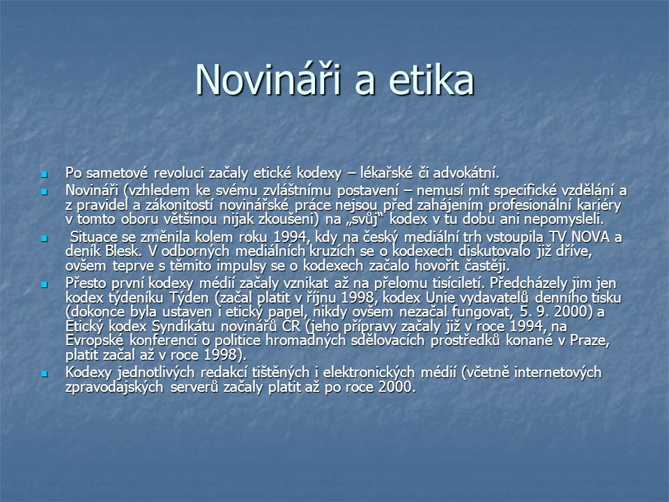 Novináři a etika Po sametové revoluci začaly etické kodexy – lékařské či advokátní.