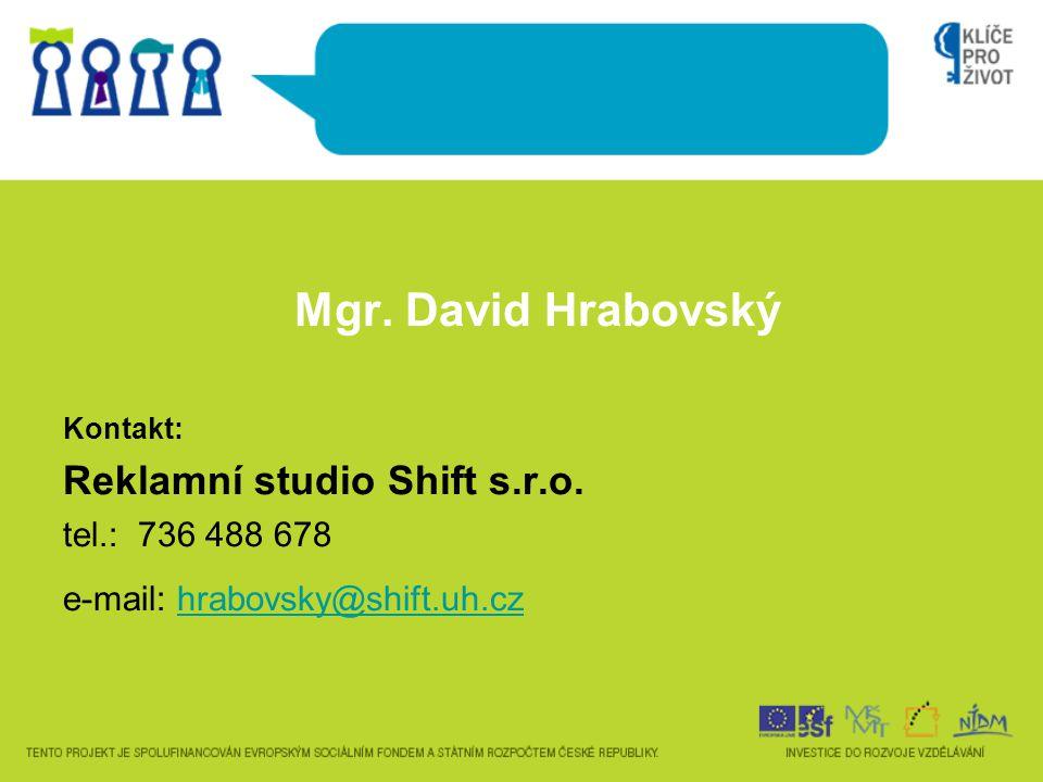 Mgr. David Hrabovský Reklamní studio Shift s.r.o. tel.: 736 488 678
