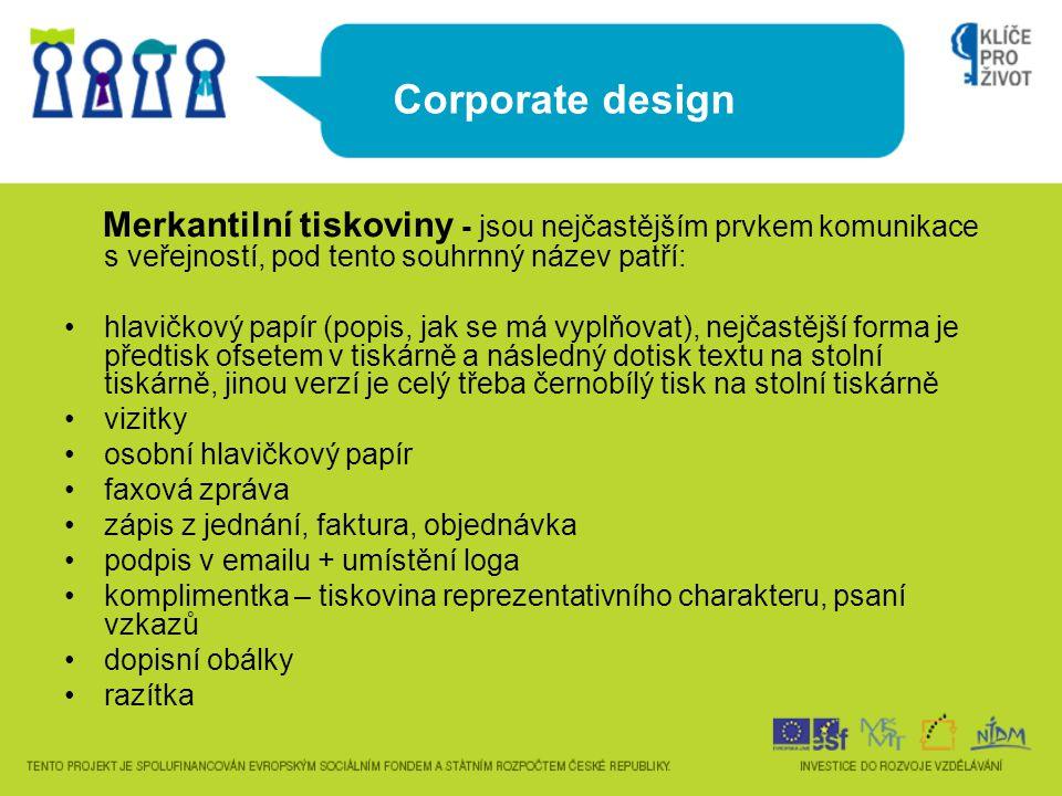 Corporate design Merkantilní tiskoviny - jsou nejčastějším prvkem komunikace s veřejností, pod tento souhrnný název patří: